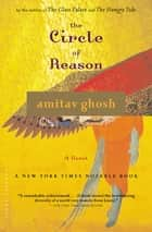 The Circle of Reason - A Novel ebook by Amitav Ghosh