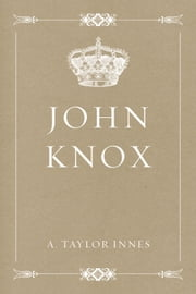 John Knox ebook by A. Taylor Innes