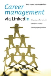 Career management via LinkedIn ebook by Aaltje Vincent,Jacco Valkenburg