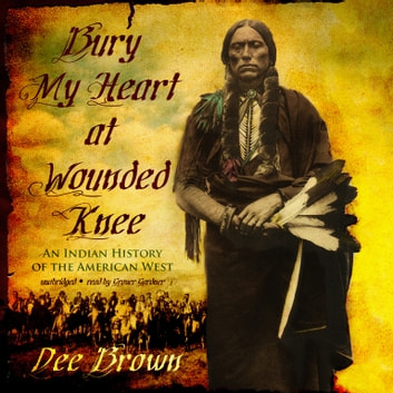 Bury My Heart at Wounded Knee - An Indian History of the American West audiobook by Dee Brown