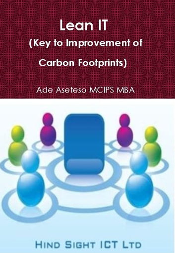 Lean IT - (Key to Improvement of Carbon Footprints) ebook by Ade Asefeso MCIPS MBA