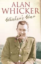 Whicker's War ebook by Alan Whicker