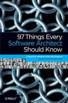 97 Things Every Software Architect Should Know ebook by Richard Monson-Haefel