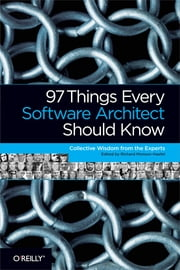 97 Things Every Software Architect Should Know - Collective Wisdom from the Experts ebook by Monson-Haefel
