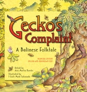 Gecko's Complaint: Bilingual Edition - English and Indonesian Text ebook by Ann Martin Bowler,I Gusti Made Sukanada