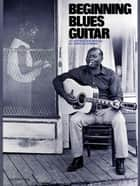 Beginning Blues Guitar ebook by Jerry Silverman