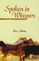 Spoken in Whispers - The Autobiography of a Horse Whisperer ebook by Nicci Mackay