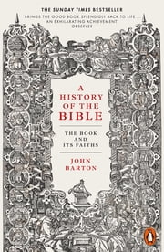 A History of the Bible - The Book and Its Faiths ebook by Dr John Barton