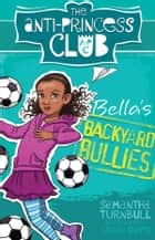 Bella's Backyard Bullies: The Anti-Princess Club 2 ebook by Samantha Turnbull, Sarah Davis