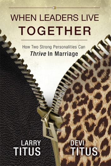 When Leaders Live Together - How Two Strong Personalities Can Thrive In Marriage ebook by Larry Titus,Devi Titus