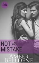 Not A Mistake - Hot Under Her Collar, #1 ebook by Amber Belldene