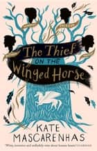 The Thief on the Winged Horse ebook by Kate Mascarenhas