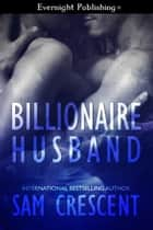 Billionaire Husband ebook by Sam Crescent