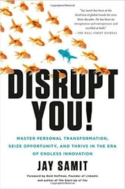 Disrupt You!: Master Personal Transformation, Seize Opportunity, and Thrive in the Era of Endless Innovation ebook by Jay Samit,Flatiron Books