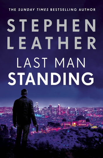 Last Man Standing - The explosive thriller from bestselling author of the Dan 'Spider' Shepherd series ekitaplar by Stephen Leather
