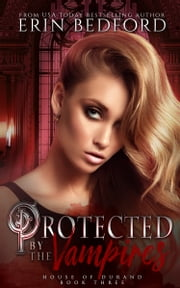 Protected By The Vampires ebook by Erin Bedford
