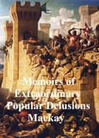 Memoirs of Extraordinary Popular Delusions ebook by Charles Mackay