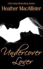 Undercover Lover ebook by Heather MacAllister