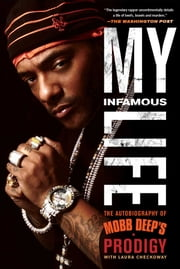 "My Infamous Life - The Autobiography of Mobb Deep's Prodigy ebook by Albert ""Prodigy"" Johnson,Laura Checkoway"