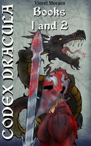 Codex Dracula - Books 1 and 2 - Codex Dracula ebook by Viorel Moraru