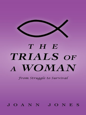 The Trials of a Woman - From Struggle to Survival ebook by joann jones