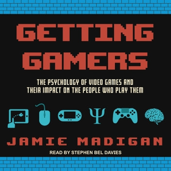 Getting Gamers - The Psychology of Video Games and Their Impact on the People who Play Them audiobook by Jamie Madigan