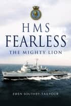 HMS Fearless - The Mighty Lion ebook by Southby-Tailyour, Ewen