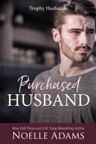 Purchased Husband - Trophy Husbands, #4 ebook by Noelle Adams