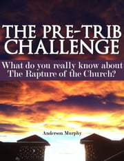 The Pre-Trib Challenge ebook by Anderson Murphy