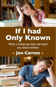 If I Had Only Known: What a University does not teach you about Ministry ebook by Jon Carnes