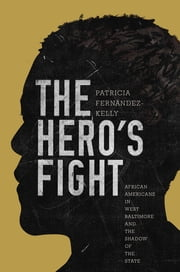 The Hero's Fight - African Americans in West Baltimore and the Shadow of the State ebook by Patricia Fernández-Kelly,Patricia Fernández-Kelly