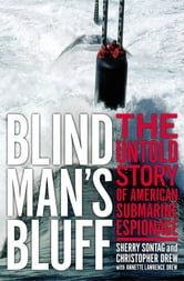 Blind Man's Bluff - The Untold Story Of American Submarine Espionage ebook by Sherry Sontag,Christopher Drew
