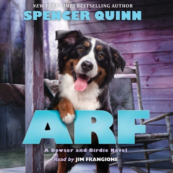 Arf: A Bowser and Birdie Novel audiobook by Spencer Quinn