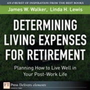 Determining Living Expenses for Retirement - Planning How to Live Well in Your Post-Work Life ebook by James W. Walker,Linda H. Lewis