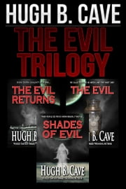 The Evil Trilogy ebook by Hugh B. Cave