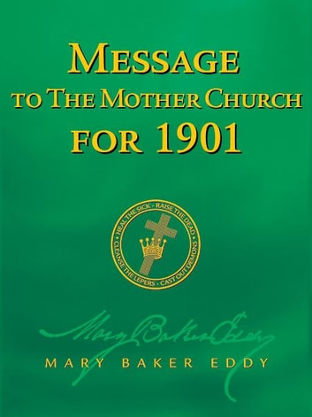 Message to The Mother Church for 1901 (Authorized Edition) ebook by Mary Baker Eddy