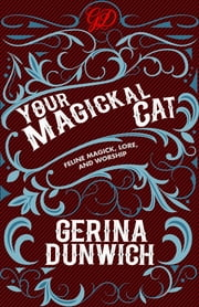 Your Magickal Cat - Feline Magick, Lore, and Worship ebook by Gerina Dunwich