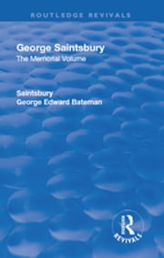 Revival: George Saintsbury: The Memorial Volume (1945) - A New Collection of His Essays and Papers ebook by George Edward Bateman Saintsbury, Arthur Melville Clark, Augustus Muir,...