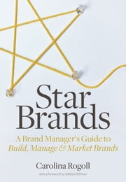 Star Brands - A Brand Manager's Guide to Build, Manage & Market Brands ebook by Carolina Rogoll,Debbie Millman