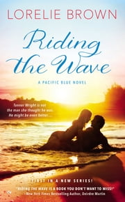 Riding the Wave - A Pacific Blue Novel ebook by Lorelie Brown