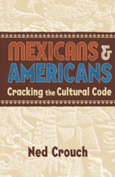 Mexicans & Americans - Cracking the Cultural Code ebook by Ned Crouch
