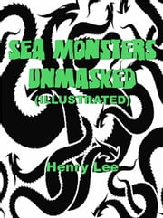 Sea Monsters Unmasked (Illustrated) ebook by Henry Lee