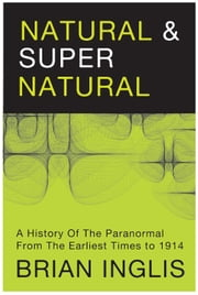 Natural and Supernatural: A History of the Paranormal ebook by Brian Inglis