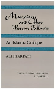 Marxism and Other Western Fallacies - An Islamic Critique ebook by Ali Shari'ati,R. Campbell