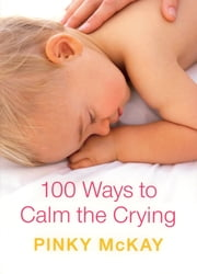 100 Ways to Calm the Crying ebook by Pinky McKay