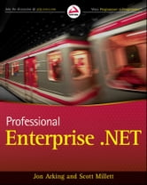 Professional Enterprise .NET ebook by Jon Arking,Scott Millett