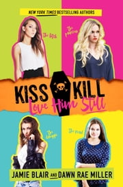 Kiss Kill Love Him Still ebook by Jamie Blair,Dawn Rae Miller