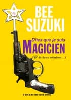 Dites que je suis magicien ebook by Bee Suzuki