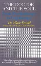 The Doctor and the Soul - From Psychotherapy to Logotherapy ekitaplar by Viktor E. Frankl, Clara Winston, Richard Winston