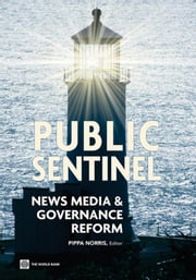Public Sentinel: News Media and Governance Reform ebook by Norris, Pippa